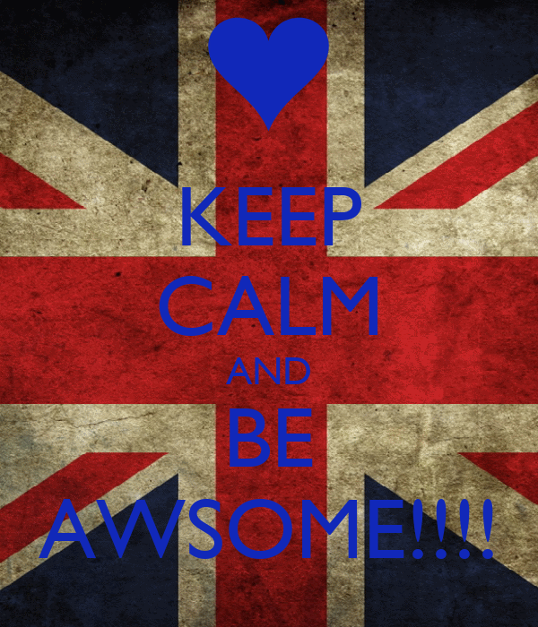 KEEP CALM AND BE AWSOME!!!!