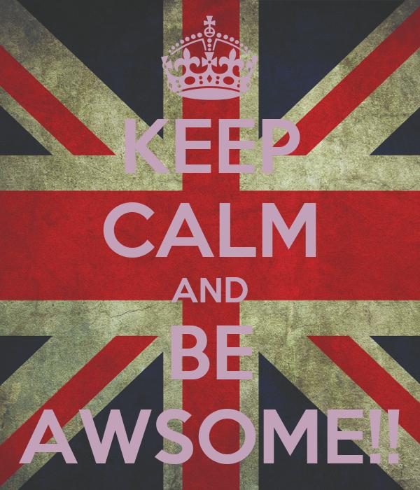 KEEP CALM AND BE AWSOME!!