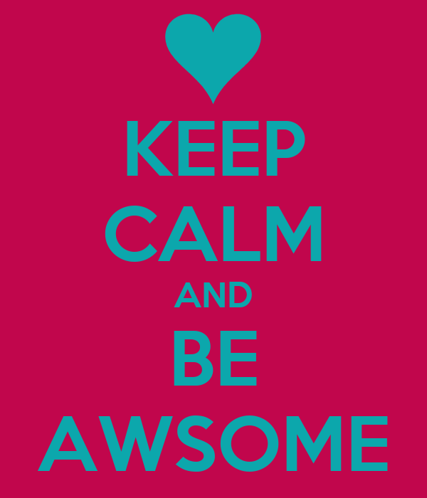 KEEP CALM AND BE AWSOME