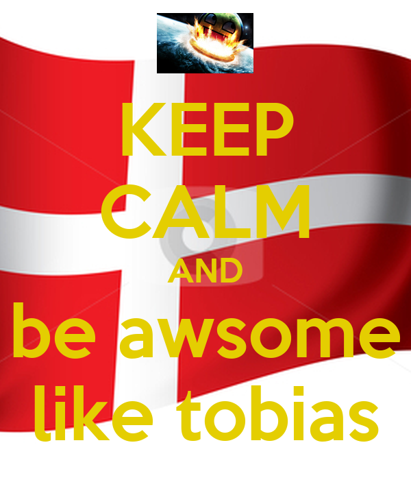 KEEP CALM AND be awsome like tobias
