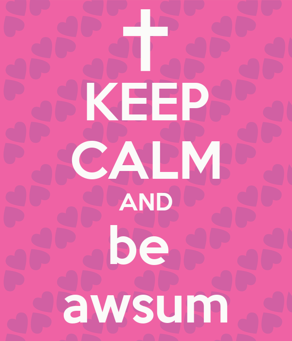 KEEP CALM AND be  awsum