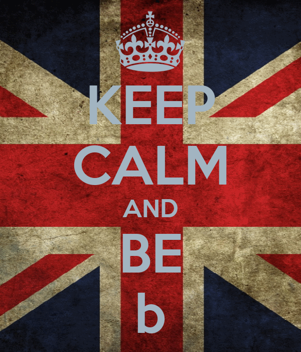 KEEP CALM AND BE b