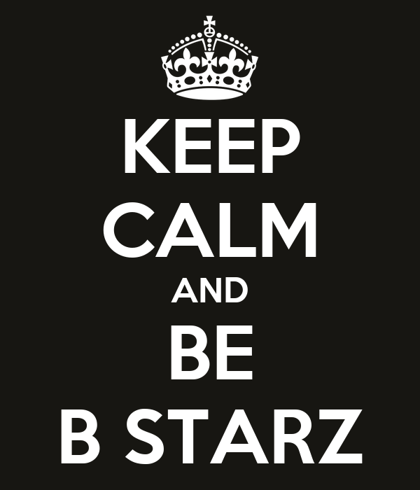 KEEP CALM AND BE B STARZ