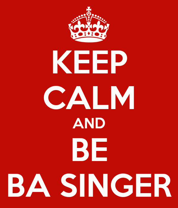KEEP CALM AND BE BA SINGER