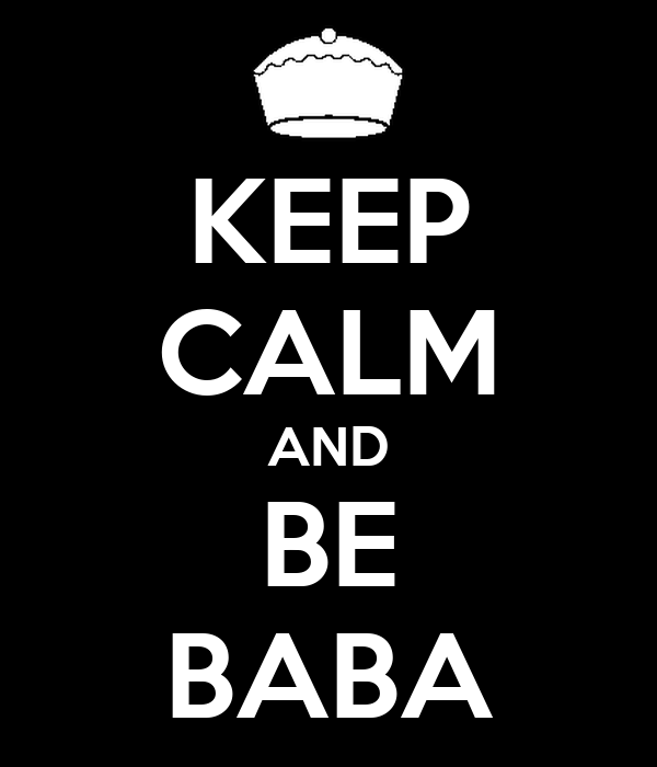 KEEP CALM AND BE BABA