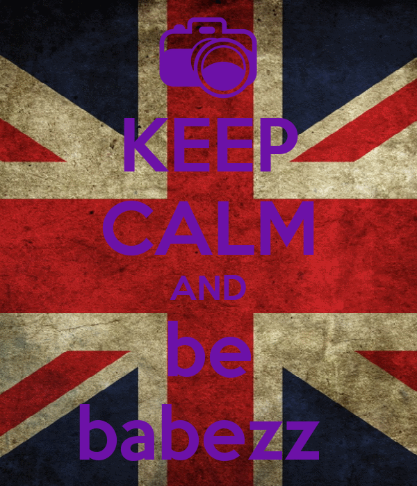 KEEP CALM AND be babezz