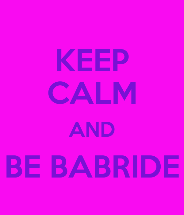 KEEP CALM AND BE BABRIDE