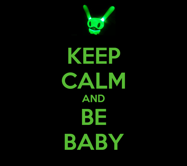 KEEP CALM AND BE BABY