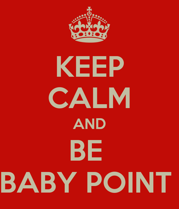 KEEP CALM AND BE  BABY POINT