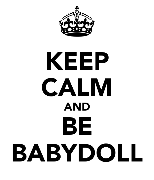 KEEP CALM AND BE BABYDOLL