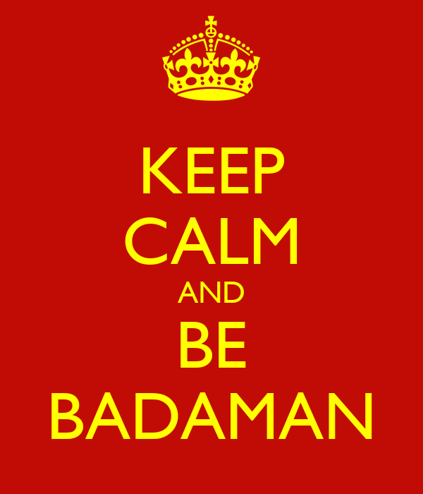 KEEP CALM AND BE BADAMAN