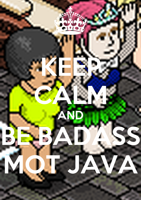 KEEP CALM AND BE BADASS MOT JAVA