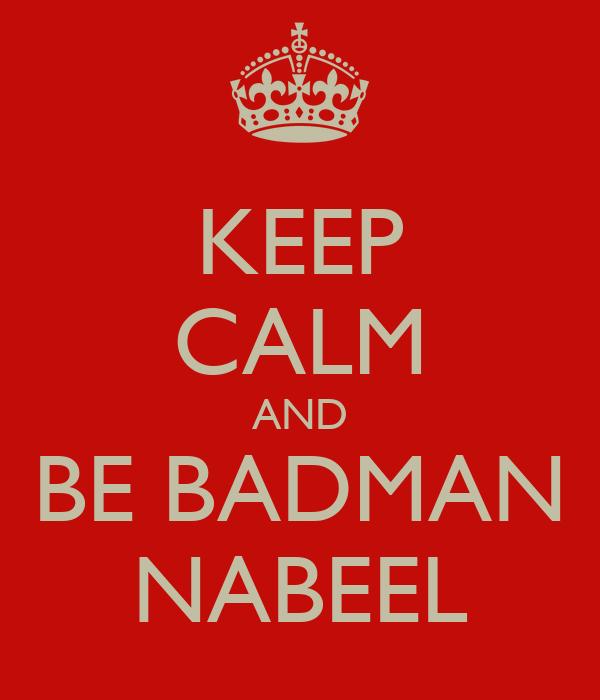 KEEP CALM AND BE BADMAN NABEEL