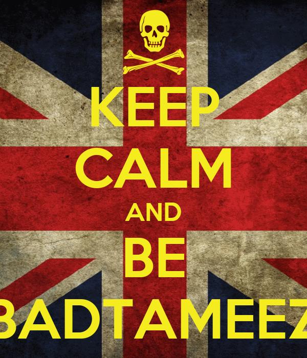 KEEP CALM AND BE BADTAMEEZ