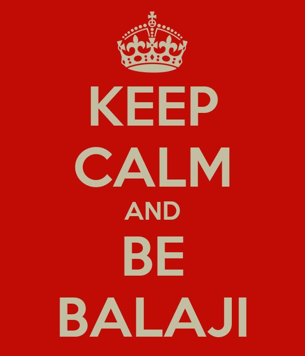 KEEP CALM AND BE BALAJI