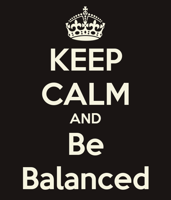 KEEP CALM AND Be Balanced