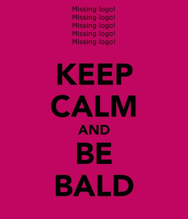 KEEP CALM AND BE BALD