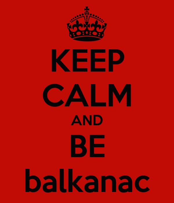KEEP CALM AND BE balkanac