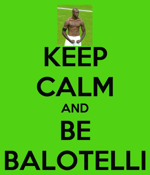 KEEP CALM AND BE BALOTELLI