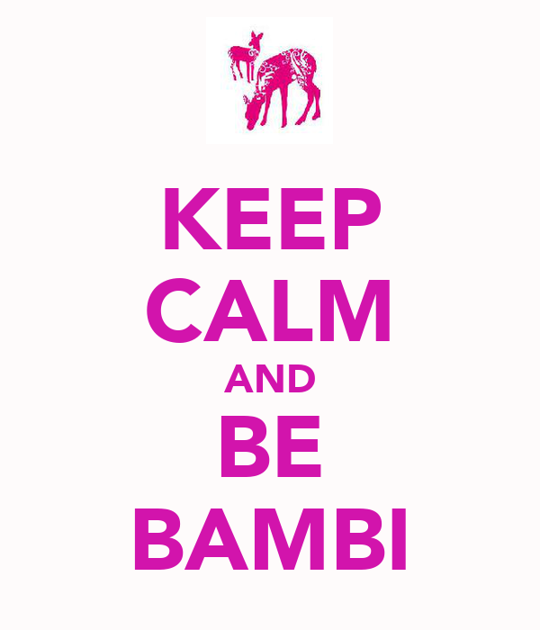KEEP CALM AND BE BAMBI