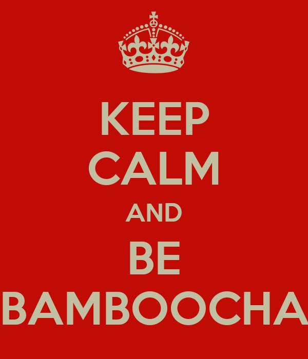 KEEP CALM AND BE BAMBOOCHA