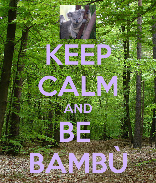 KEEP CALM AND BE  BAMBÙ