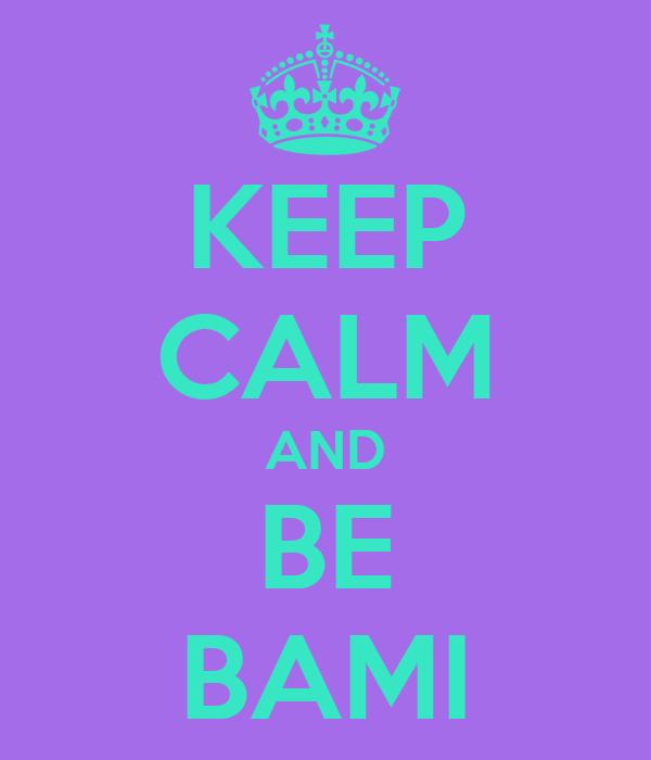 KEEP CALM AND BE BAMI