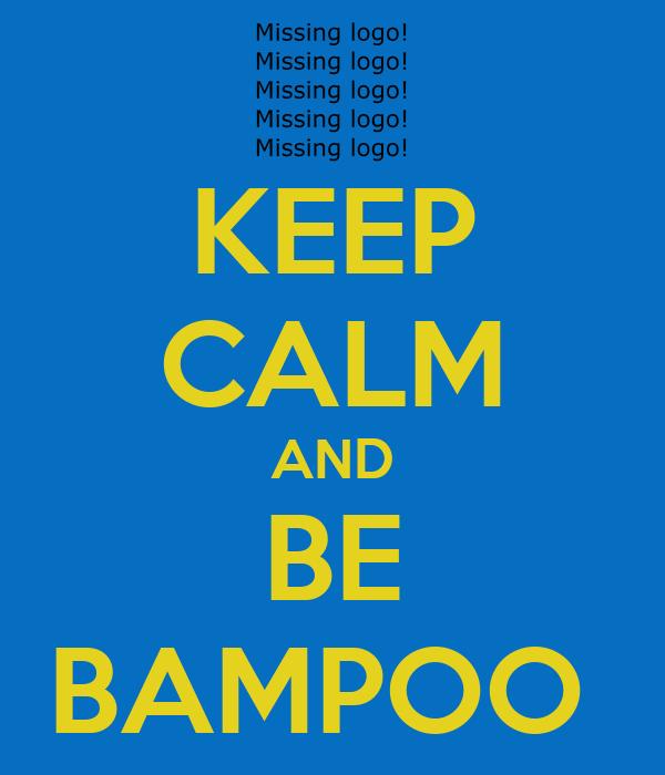 KEEP CALM AND BE BAMPOO