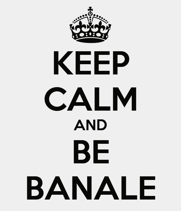KEEP CALM AND BE BANALE