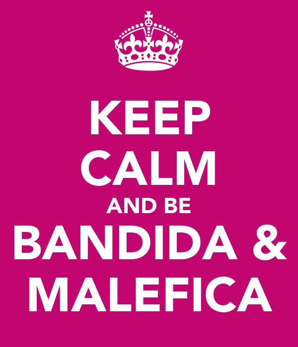 KEEP CALM AND BE BANDIDA & MALEFICA