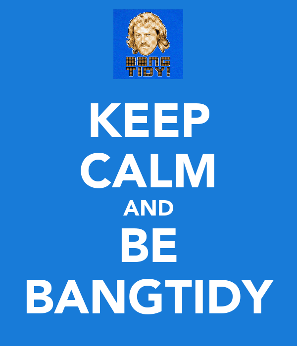 KEEP CALM AND BE BANGTIDY