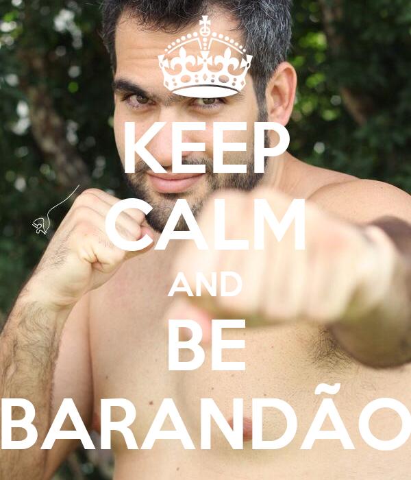KEEP CALM AND BE BARANDÃO