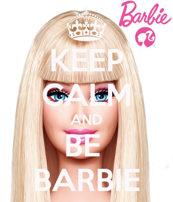 KEEP CALM AND BE  BARBIE