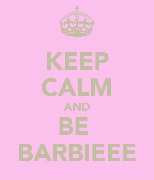 KEEP CALM AND BE  BARBIEEE