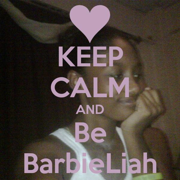 KEEP CALM AND Be BarbieLiah