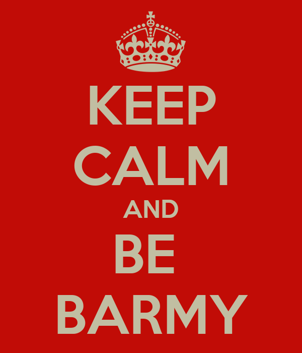 KEEP CALM AND BE  BARMY
