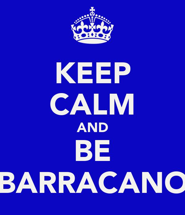 KEEP CALM AND BE BARRACANO