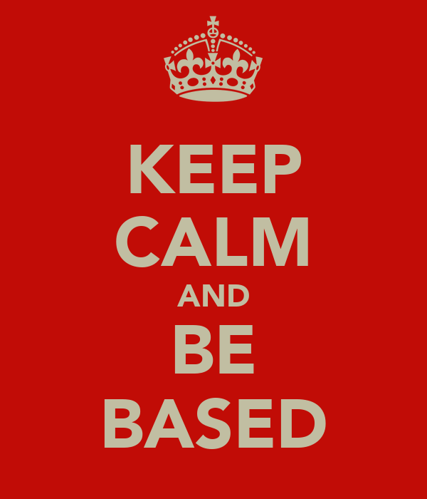 KEEP CALM AND BE BASED