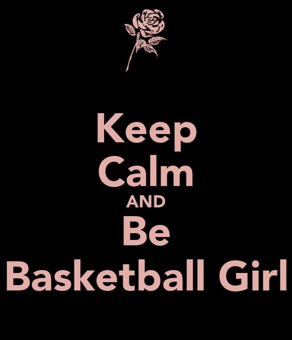 Keep Calm AND Be Basketball Girl