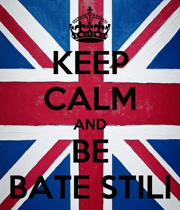 KEEP CALM AND BE BATE STILI