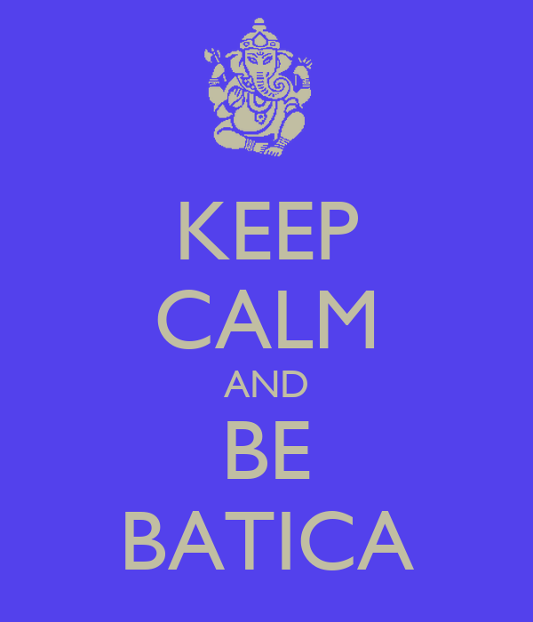 KEEP CALM AND BE BATICA
