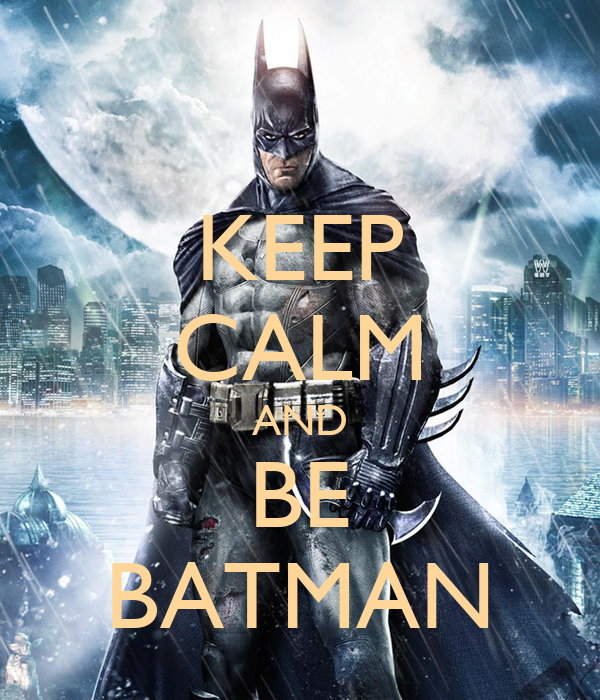KEEP CALM AND BE BATMAN