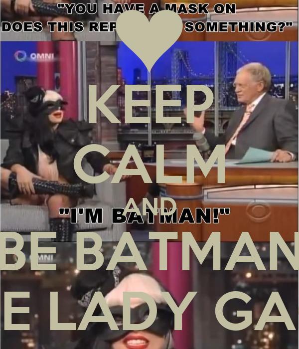 KEEP CALM AND BE BATMAN LIKE LADY GAGA