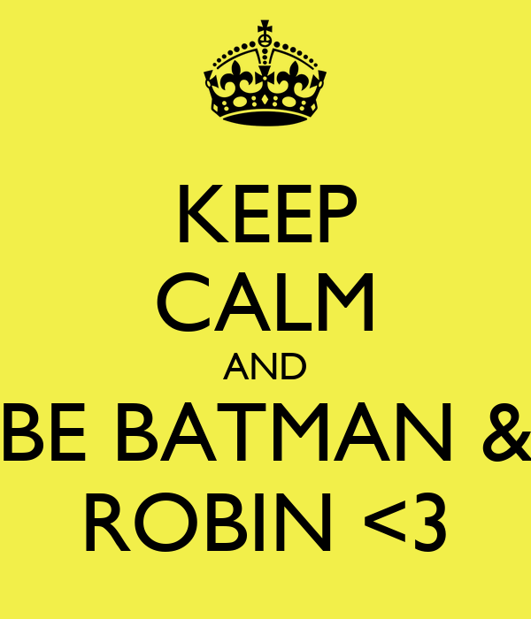 KEEP CALM AND BE BATMAN & ROBIN <3