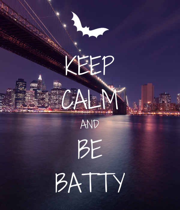 KEEP CALM AND BE BATTY