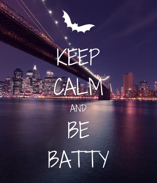 KEEP CALM AND BE BATTY