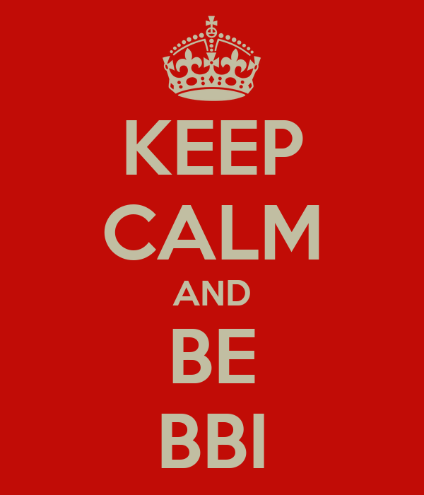 KEEP CALM AND BE BBI