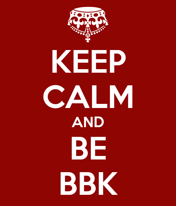KEEP CALM AND BE BBK