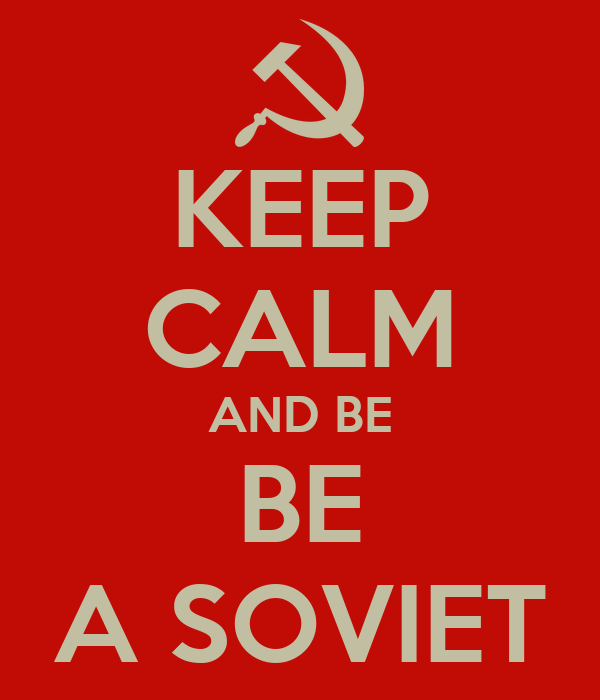 KEEP CALM AND BE BE A SOVIET