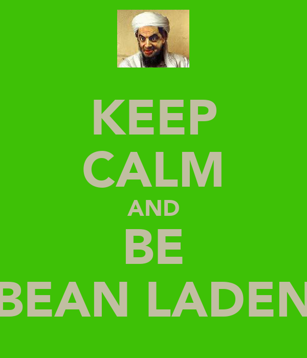 KEEP CALM AND BE BEAN LADEN